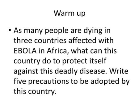 Warm up As many people are dying in three countries affected with EBOLA in Africa, what can this country do to protect itself against this deadly disease.