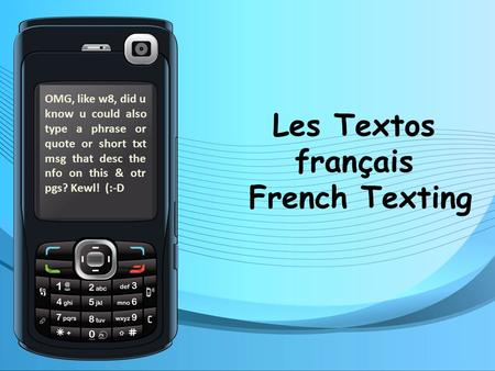 Les Textos français French Texting OMG, like w8, did u know u could also type a phrase or quote or short txt msg that desc the nfo on this & otr pgs? Kewl!