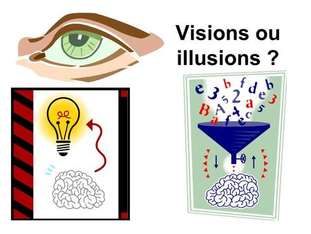 Visions ou illusions ?.