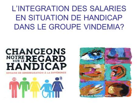 L'INTEGRATION DES SALARIES EN SITUATION DE HANDICAP DANS LE GROUPE VINDEMIA?