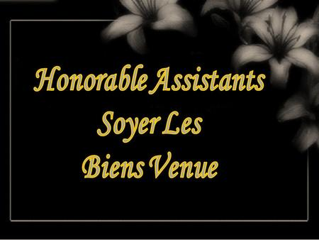 Honorable Assistants Soyer Les Biens Venue.