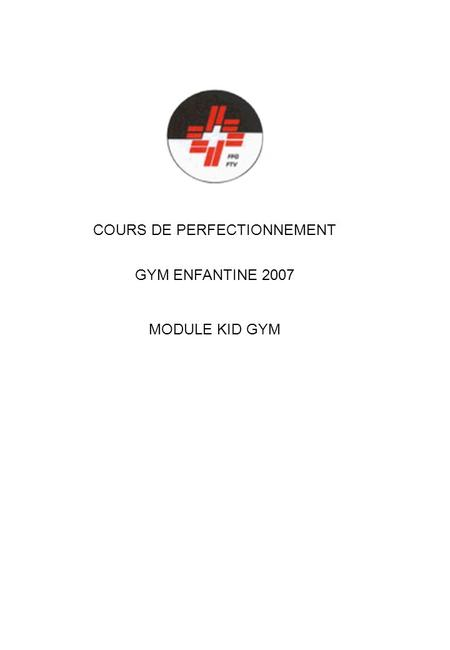 COURS DE PERFECTIONNEMENT GYM ENFANTINE 2007 MODULE KID GYM.