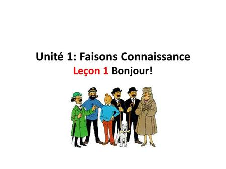 Unité 1: Faisons Connaissance Leçon 1 Bonjour!. Thème et Objectifs In this unit, you will learn: To say hello and good-bye To introduce yourself and say.