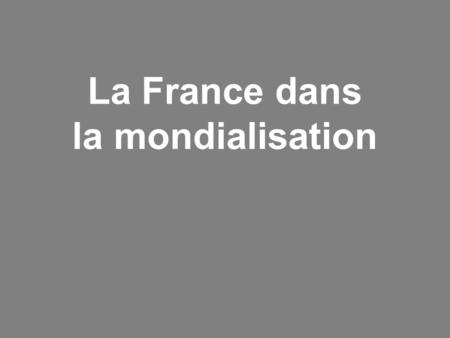 La France dans la mondialisation. I. Introduction.