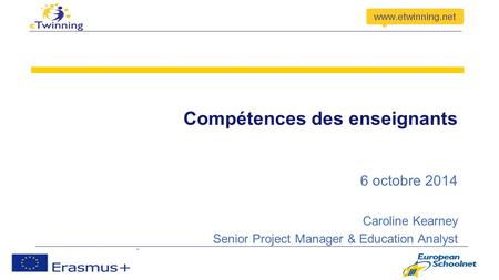 Compétences des enseignants 6 octobre 2014 Caroline Kearney Senior Project Manager & Education Analyst.