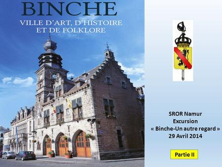 SROR Namur Excursion « Binche-Un autre regard » 29 Avril 2014 Partie II.