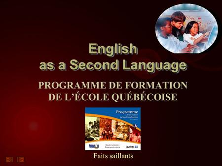 English as a Second Language PROGRAMME DE FORMATION DE L'ÉCOLE QUÉBÉCOISE Faits saillants.