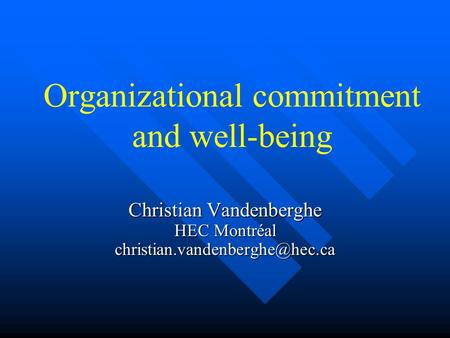 Organizational commitment and well-being Christian Vandenberghe HEC Montréal