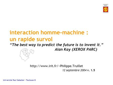 "Université Paul Sabatier – Toulouse III interaction homme-machine : un rapide survol ""The best way to predict the future is to invent it."" Alan Kay (XEROX."