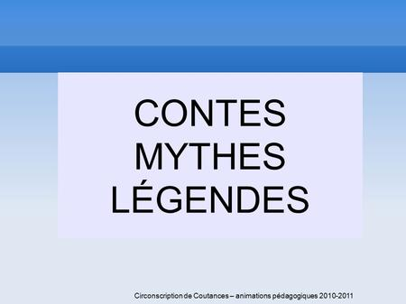 CONTES MYTHES LÉGENDES