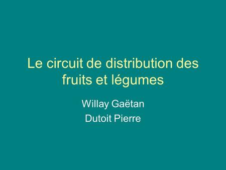 Le circuit de distribution des fruits et légumes Willay Gaëtan Dutoit Pierre.