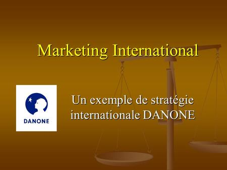 Marketing International Un exemple de stratégie internationale DANONE.