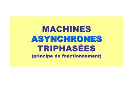MACHINES ASYNCHRONES TRIPHASÉES (principe de fonctionnement)