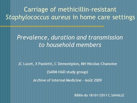 Carriage of methicillin-resistant Staphylococcus aureus in home care settings Prevalence, duration and transmission to household members JC Lucet, X Paoletti,
