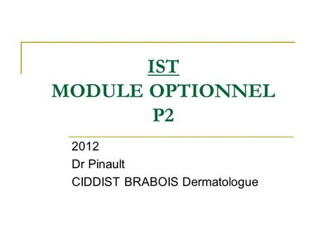 IST MODULE OPTIONNEL P2 2012 Dr Pinault CIDDIST BRABOIS Dermatologue.