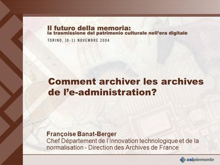 0 Françoise Banat-Berger Direction des Archives de France Françoise Banat-Berger Chef Département de l'Innovation technologique et de la normalisation.