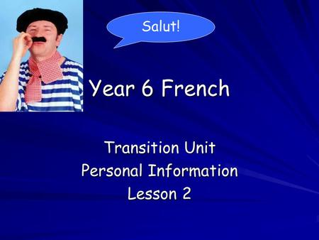 Year 6 French Transition Unit Personal Information Lesson 2 Salut!