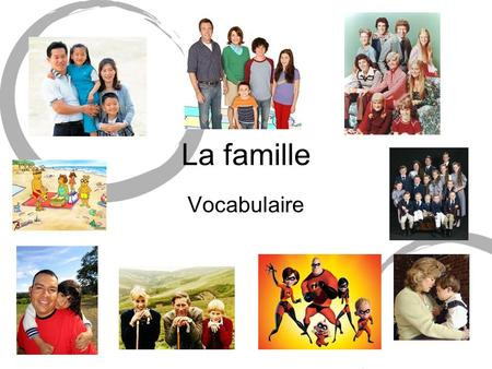 La famille Vocabulaire. Les grands-parents le grand-pèrela grand-mère.