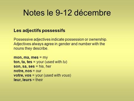Notes le 9-12 décembre Les adjectifs possessifs Possessive adjectives indicate possession or ownership. Adjectives always agree in gender and number with.