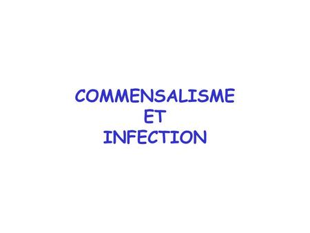 COMMENSALISME ET INFECTION.