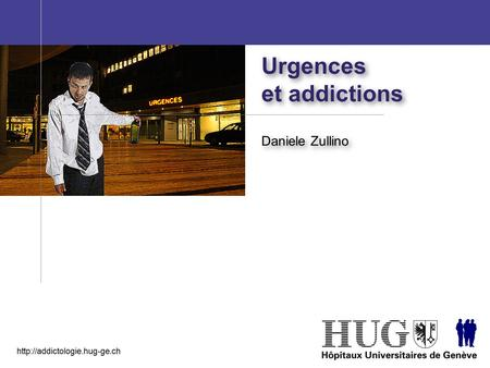 Urgences et addictions Urgences et addictions Daniele Zullino.