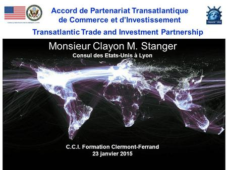 Accord de Partenariat Transatlantique de Commerce et d'Investissement Transatlantic Trade and Investment Partnership Monsieur Clayon M. Stanger Consul.