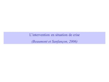 L'intervention en situation de crise (Beaumont et Sanfançon, 2006)