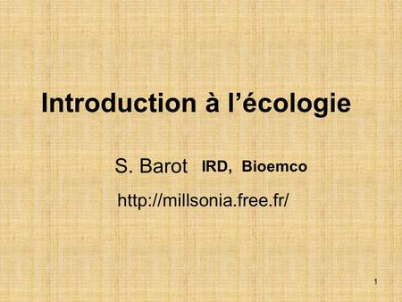 1 Introduction à l'écologie IRD, Bioemco S. Barot