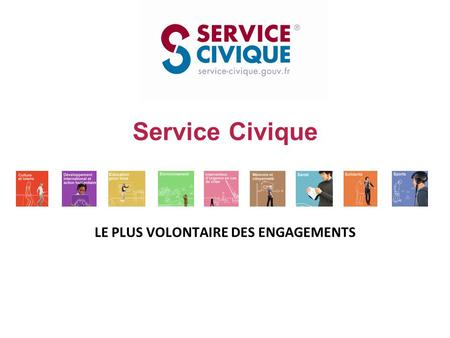 Service Civique LE PLUS VOLONTAIRE DES ENGAGEMENTS.