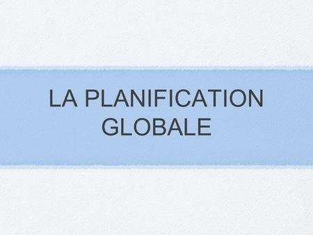 LA PLANIFICATION GLOBALE
