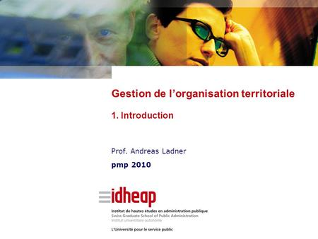Prof. Andreas Ladner pmp 2010 Gestion de l'organisation territoriale 1. Introduction.