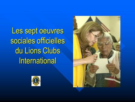 Les sept oeuvres sociales officielles du Lions Clubs International.