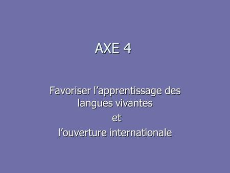 AXE 4 Favoriser l'apprentissage des langues vivantes et et l'ouverture internationale.