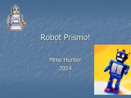 Robot Prismo! Mme Hunter 2014. Reference  0953/prism-people-t  0953/prism-people-t.