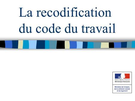 La recodification du code du travail