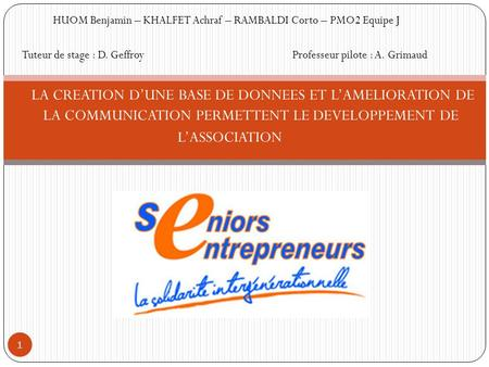 1 LA CREATION D'UNE BASE DE DONNEES ET L'AMELIORATION DE LA COMMUNICATION PERMETTENT LE DEVELOPPEMENT DE L'ASSOCIATION HUOM Benjamin – KHALFET Achraf –