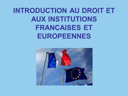 INTRODUCTION AU DROIT ET AUX INSTITUTIONS FRANCAISES ET EUROPEENNES.