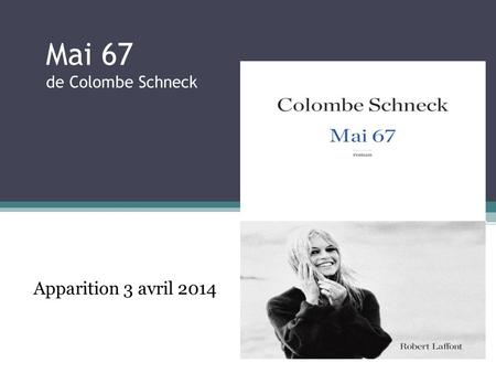 Mai 67 de Colombe Schneck Apparition 3 avril 2014.