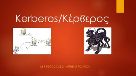 Kerberos/Κέρ ϐ ερος LE PROTOCOLE D'AUTHENTIFICATION.