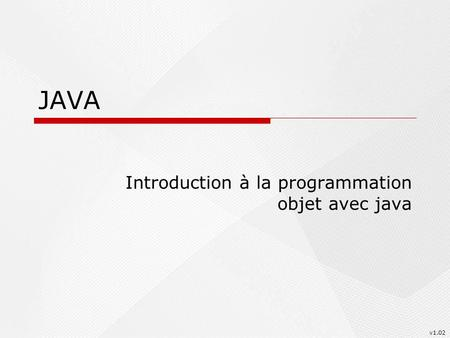 JAVA Introduction à la programmation objet avec java v1.02.