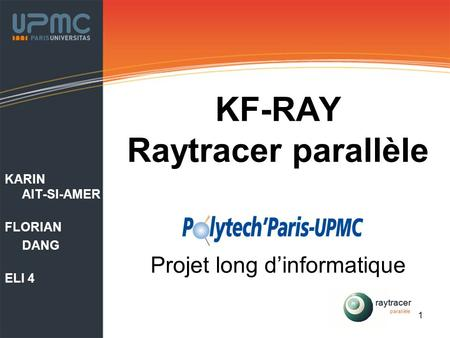 1 KF-RAY Raytracer parallèle Projet long d'informatique KARIN AIT-SI-AMER FLORIAN DANG ELI 4 raytracer parallèle raytracer parallèle raytracer.