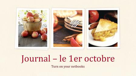 Turn on your netbooks Journal – le 1er octobre. Filly in the Blanky Add your first bullet point here Add your second bullet point here Add your third.