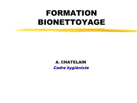 FORMATION BIONETTOYAGE A. CHATELAIN Cadre hygiéniste.