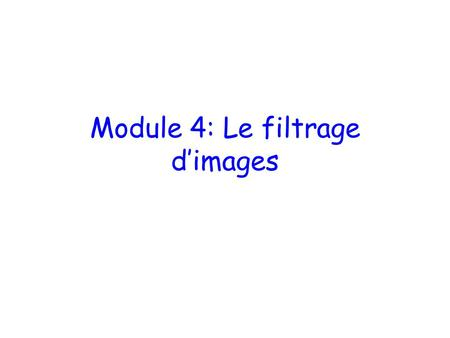 Module 4: Le filtrage d'images. Objectifs du filtrage.