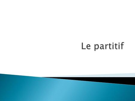 " Le partitif est utiliser pour identifier une partie d'une plus grande quantité. ◦ The partitive is used to identify a part of a larger quantity. ◦ ""____________________"""