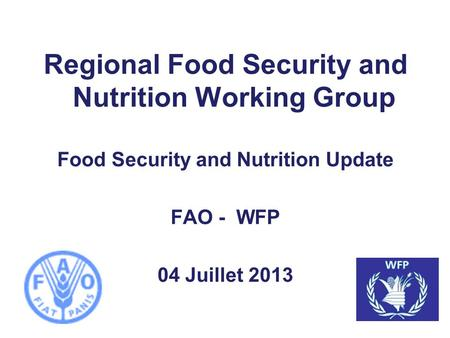 Regional Food Security and Nutrition Working Group Food Security and Nutrition Update FAO - WFP 04 Juillet 2013.
