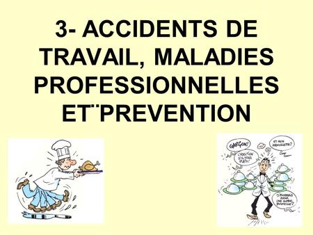 3- ACCIDENTS DE TRAVAIL, MALADIES PROFESSIONNELLES ET¨PREVENTION.