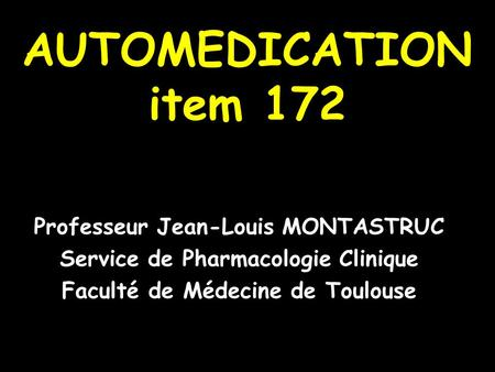 AUTOMEDICATION item 172 Professeur Jean-Louis MONTASTRUC