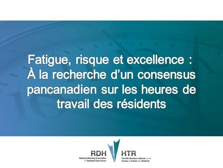 Fatigue, Risk and Excellence: Towards a Pan-Canadian Consensus on Resident Duty Hours.