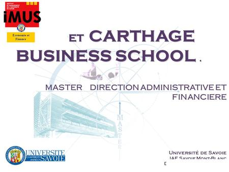 S. BRION © Technologies et Management 1 R M A S T E ET CARTHAGE BUSINESS SCHOOL. ET CARTHAGE BUSINESS SCHOOL. MASTER DIRECTION ADMINISTRATIVE ET FINANCIERE.